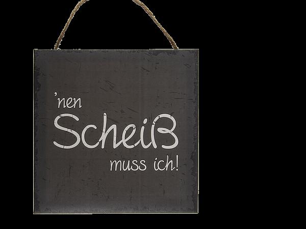 """Schild , """"nen Scheiß muss ich!"""", Papier auf Holzrahmen, 20 x 20 cm"""